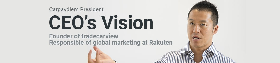 Carpaydiem President CEO's Vision - Founder of Tradecarview, Responsible of global marketing at Rakuten